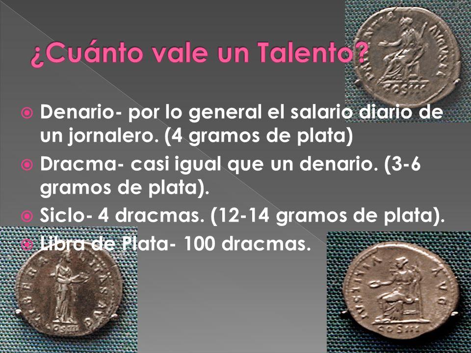 1 Talento = 6,000 dracmas.En otras palabras un talento es como el pago de: 6,000 días.