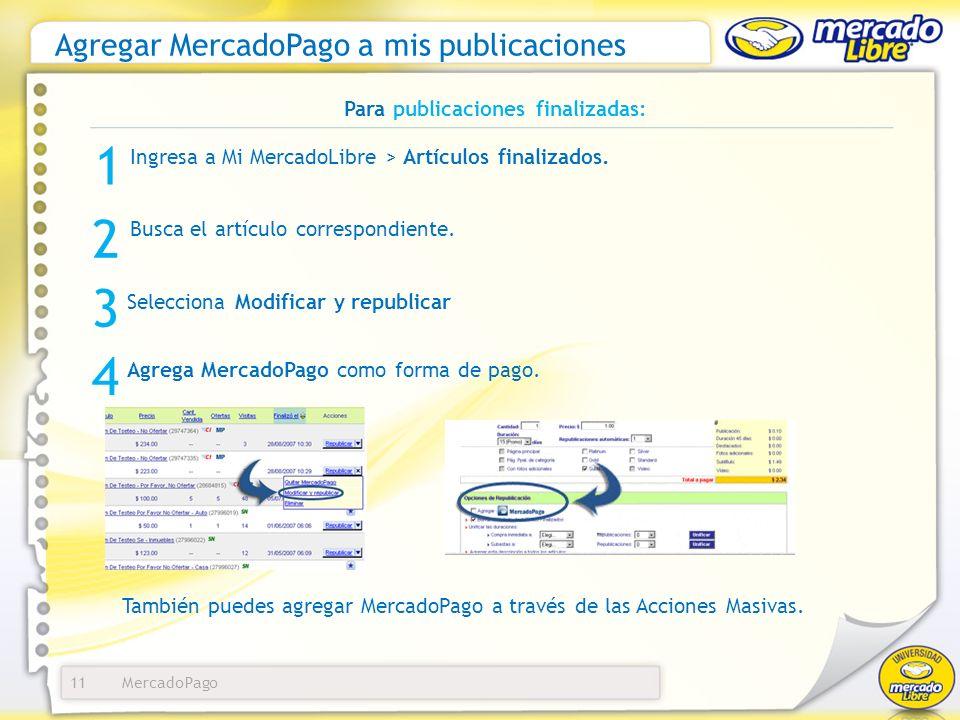 MercadoPago Agregar MercadoPago a mis publicaciones 11 Para publicaciones finalizadas: Ingresa a Mi MercadoLibre > Artículos finalizados. 1 3 Seleccio