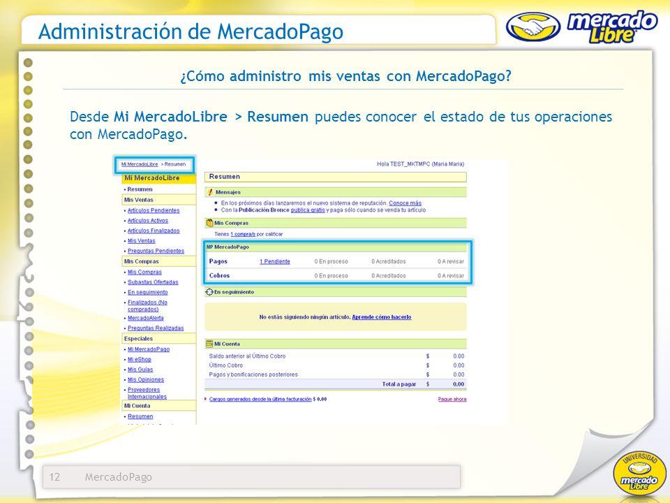 MercadoPago Administración de MercadoPago 12 Desde Mi MercadoLibre > Resumen puedes conocer el estado de tus operaciones con MercadoPago. ¿Cómo admini