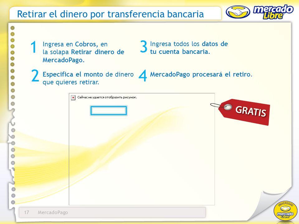 MercadoPago17 Retirar el dinero por transferencia bancaria Ingresa en Cobros, en la solapa Retirar dinero de MercadoPago. 3 Ingresa todos los datos de