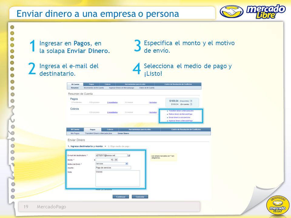 MercadoPago19 Enviar dinero a una empresa o persona Ingresar en Pagos, en la solapa Enviar Dinero. 1 3 Especifica el monto y el motivo de envío. 4 Sel