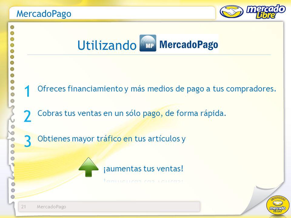 MercadoPago 21 Ofreces financiamiento y más medios de pago a tus compradores. 1 2 3 Cobras tus ventas en un sólo pago, de forma rápida. Obtienes mayor
