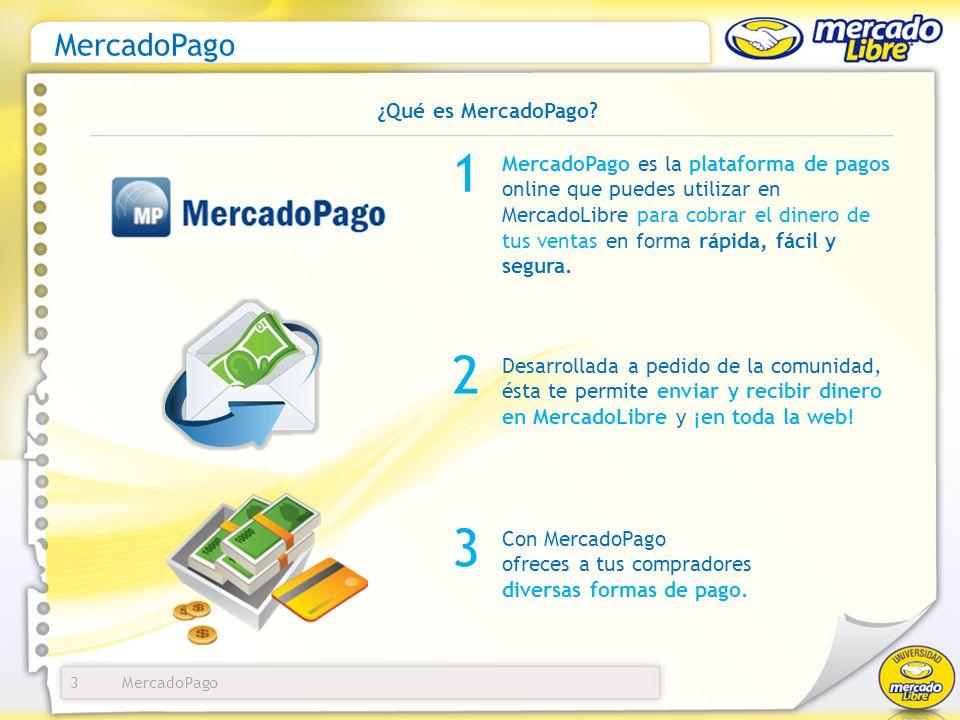 3 MercadoPago es la plataforma de pagos online que puedes utilizar en MercadoLibre para cobrar el dinero de tus ventas en forma rápida, fácil y segura