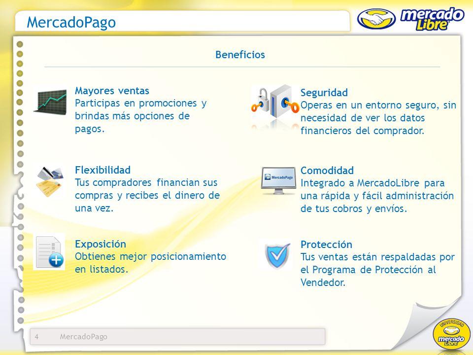 MercadoPago 4 Mayores ventas Participas en promociones y brindas más opciones de pagos. Flexibilidad Tus compradores financian sus compras y recibes e
