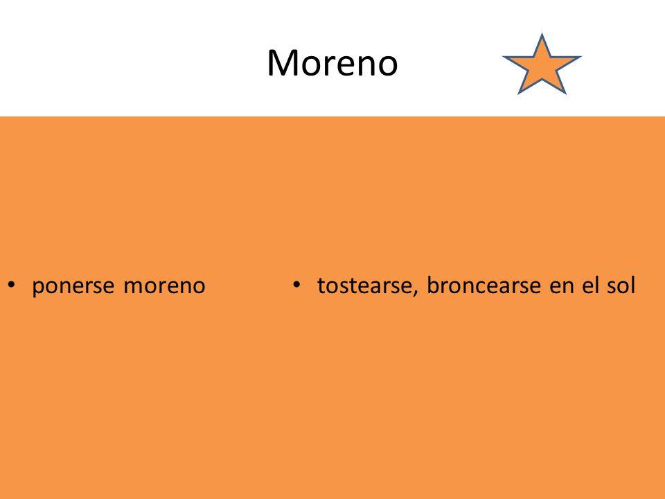 Moreno ponerse moreno tostearse, broncearse en el sol
