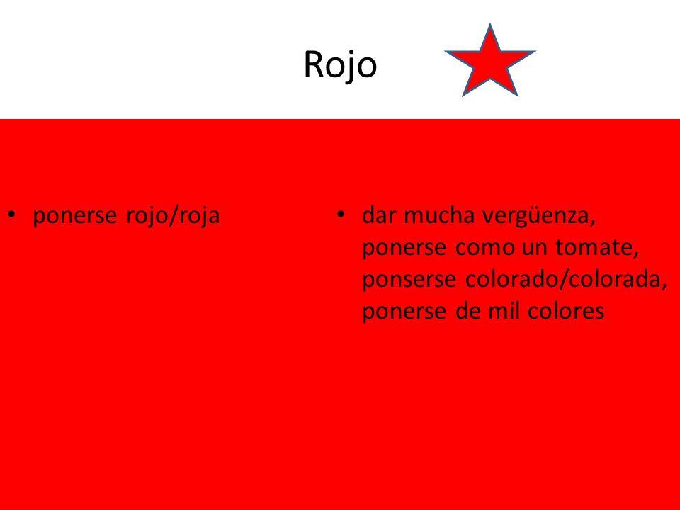 Rojo ponerse rojo/roja dar mucha vergüenza, ponerse como un tomate, ponserse colorado/colorada, ponerse de mil colores