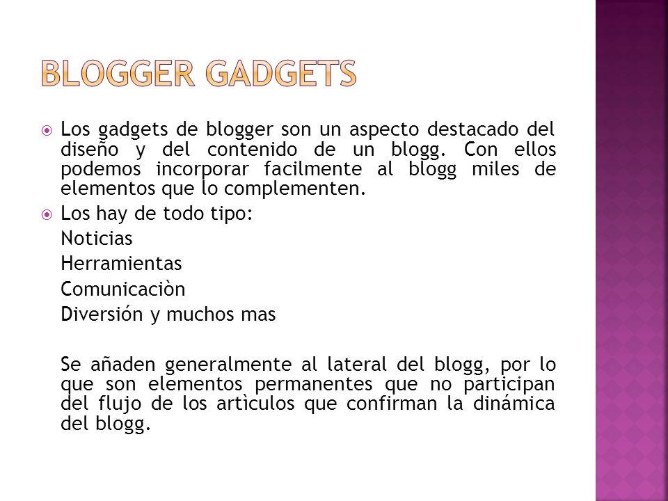 Los gadgets de blogger son un aspecto destacado del diseño y del contenido de un blogg.