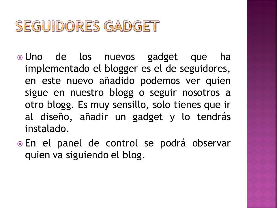 Uno de los nuevos gadget que ha implementado el blogger es el de seguidores, en este nuevo añadido podemos ver quien sigue en nuestro blogg o seguir nosotros a otro blogg.