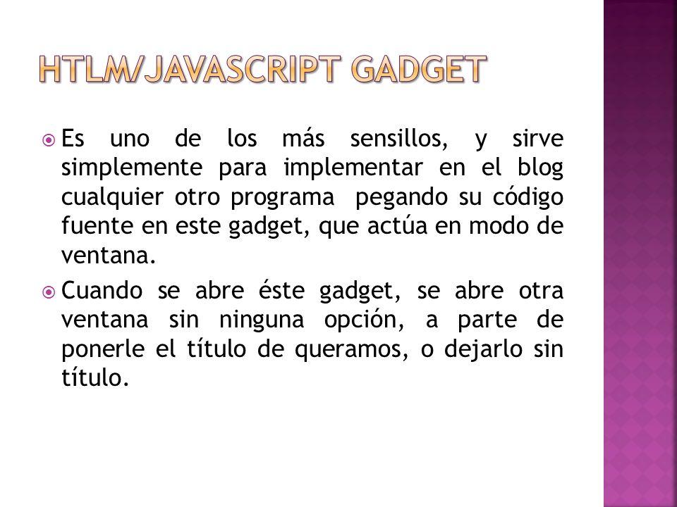 Es uno de los más sensillos, y sirve simplemente para implementar en el blog cualquier otro programa pegando su código fuente en este gadget, que actúa en modo de ventana.
