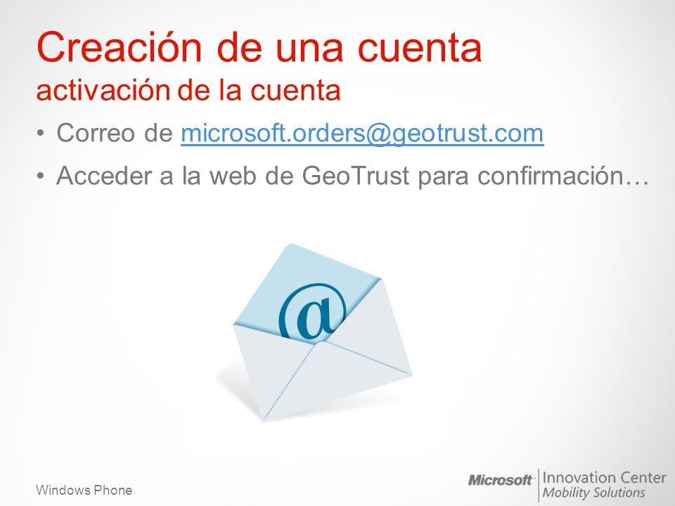 Windows Phone Creación de una cuenta activación de la cuenta Correo de microsoft.orders@geotrust.commicrosoft.orders@geotrust.com Acceder a la web de
