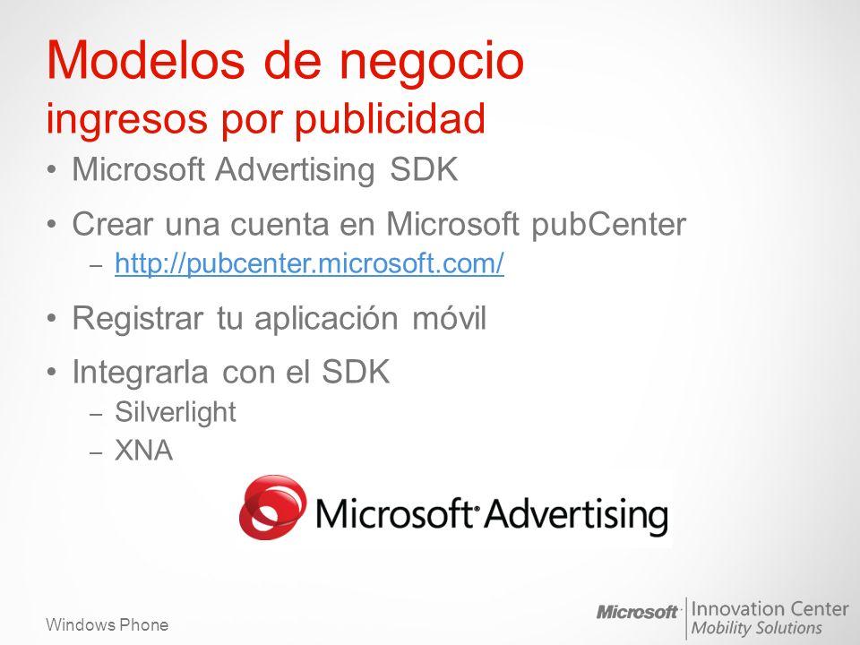Windows Phone Modelos de negocio ingresos por publicidad Microsoft Advertising SDK Crear una cuenta en Microsoft pubCenter – http://pubcenter.microsof