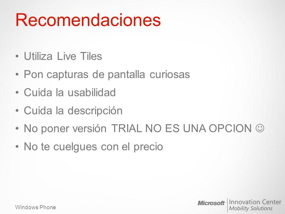 Windows Phone Recomendaciones Utiliza Live Tiles Pon capturas de pantalla curiosas Cuida la usabilidad Cuida la descripción No poner versión TRIAL NO
