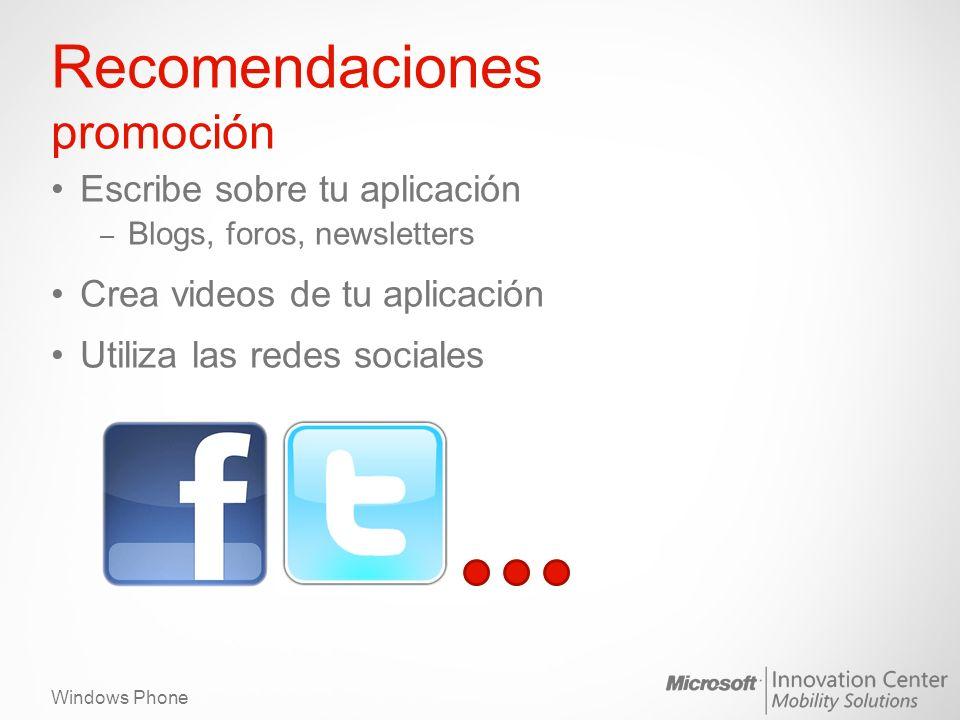 Windows Phone Recomendaciones promoción Escribe sobre tu aplicación – Blogs, foros, newsletters Crea videos de tu aplicación Utiliza las redes sociale