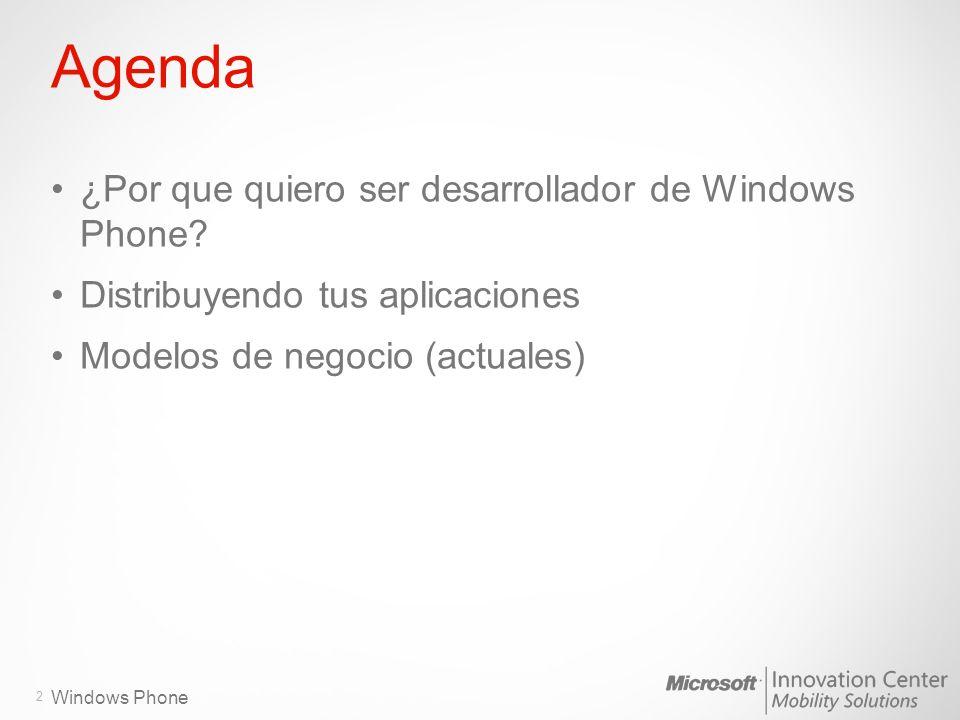 Windows Phone Agenda ¿Por que quiero ser desarrollador de Windows Phone? Distribuyendo tus aplicaciones Modelos de negocio (actuales) 2