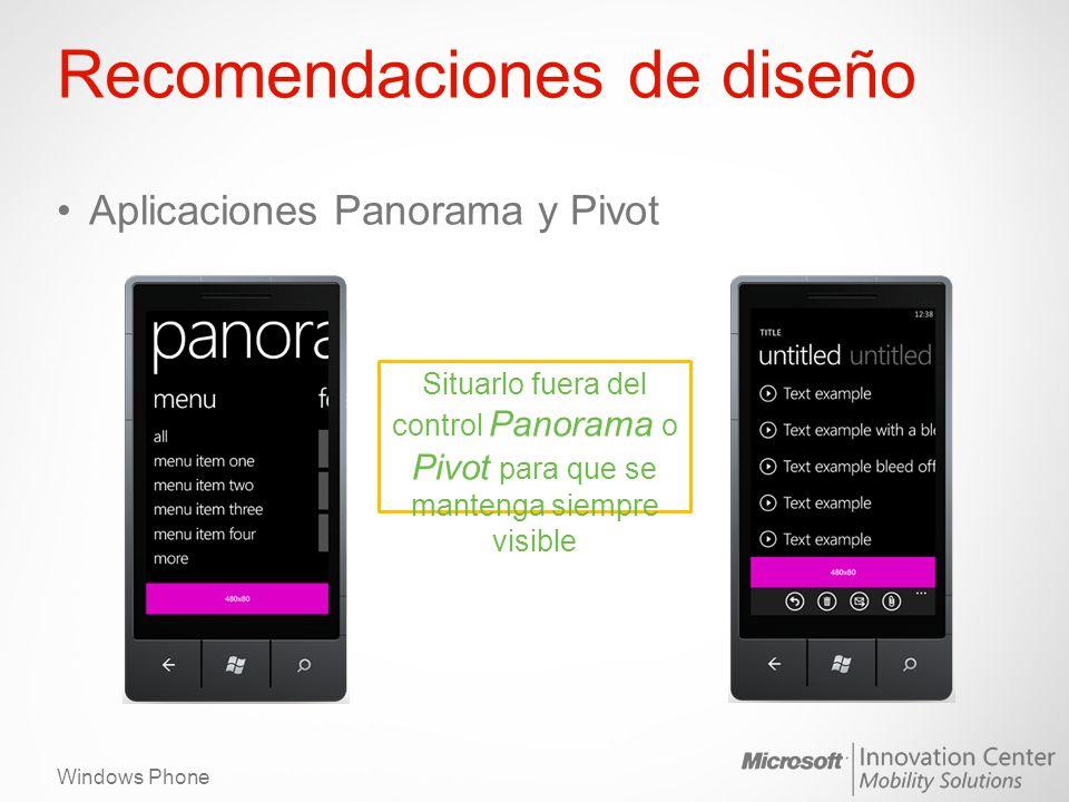 Windows Phone Recomendaciones de diseño Aplicaciones Panorama y Pivot Situarlo fuera del control Panorama o Pivot para que se mantenga siempre visible