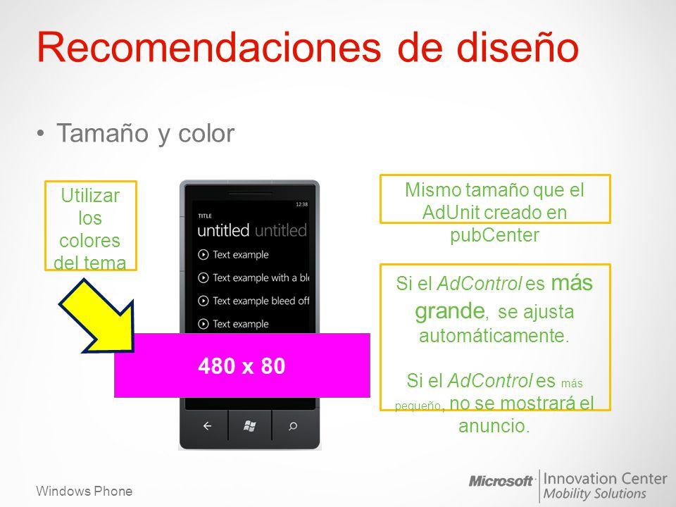 Windows Phone Recomendaciones de diseño Tamaño y color Mismo tamaño que el AdUnit creado en pubCenter Si el AdControl es más grande, se ajusta automát