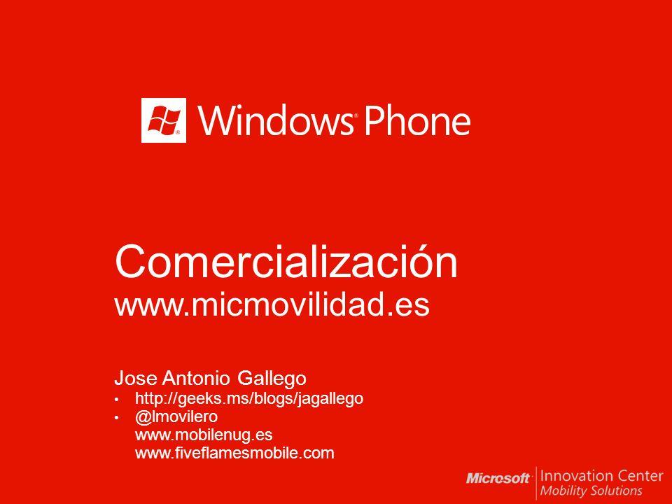 Comercialización www.micmovilidad.es Jose Antonio Gallego http://geeks.ms/blogs/jagallego @lmovilero www.mobilenug.es www.fiveflamesmobile.com
