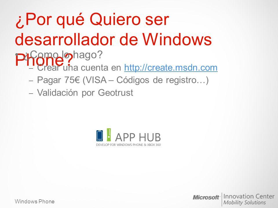 Windows Phone ¿Por qué Quiero ser desarrollador de Windows Phone? ¿Como lo hago? – Crear una cuenta en http://create.msdn.comhttp://create.msdn.com –