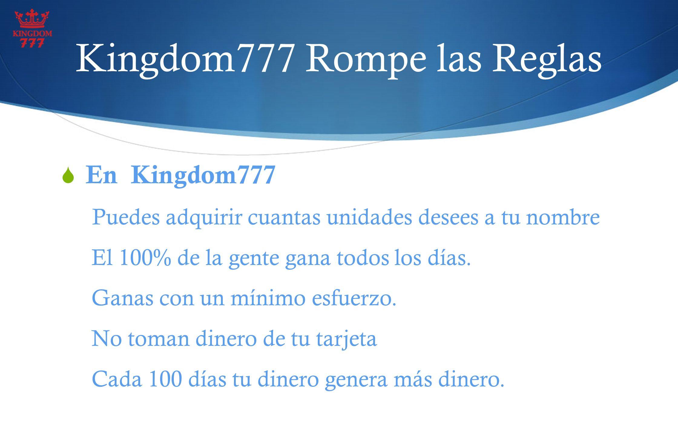 Kingdom777 Rompe las Reglas En Kingdom777 Puedes adquirir cuantas unidades desees a tu nombre El 100% de la gente gana todos los días. Ganas con un mí