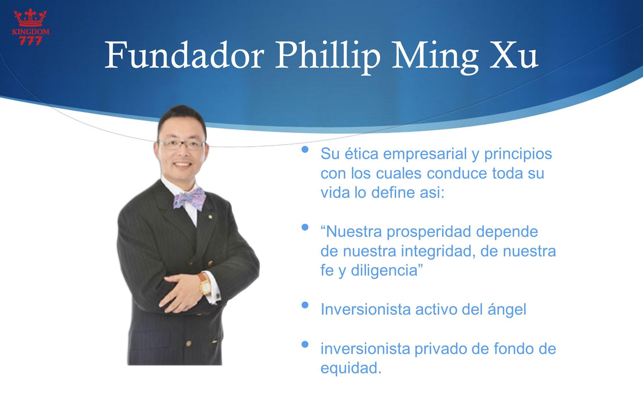 Fundador Phillip Ming Xu Su ética empresarial y principios con los cuales conduce toda su vida lo define asi: Nuestra prosperidad depende de nuestra i