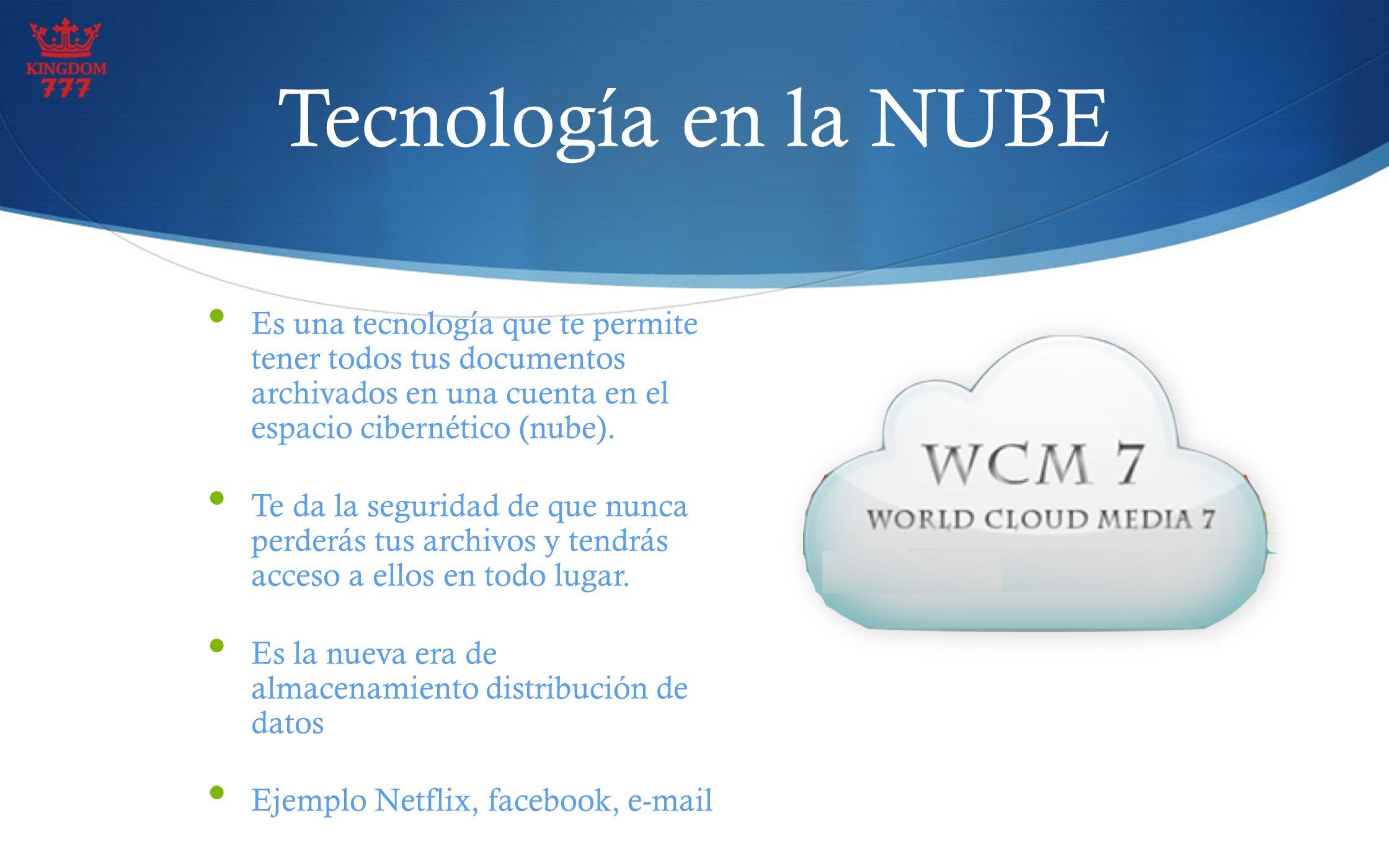 Tecnología en la NUBE Es una tecnología que te permite tener todos tus documentos archivados en una cuenta en el espacio cibernético (nube). Te da la