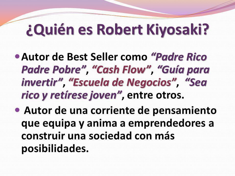 ¿Quién es Robert Kiyosaki? Padre Rico Padre PobreCash FlowGuía para invertirEscuela de NegociosSea rico y retírese joven Autor de Best Seller como Pad