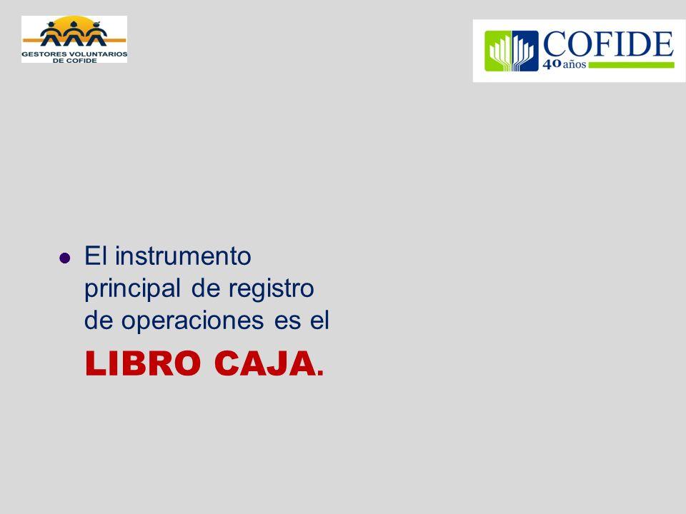 El instrumento principal de registro de operaciones es el LIBRO CAJA.