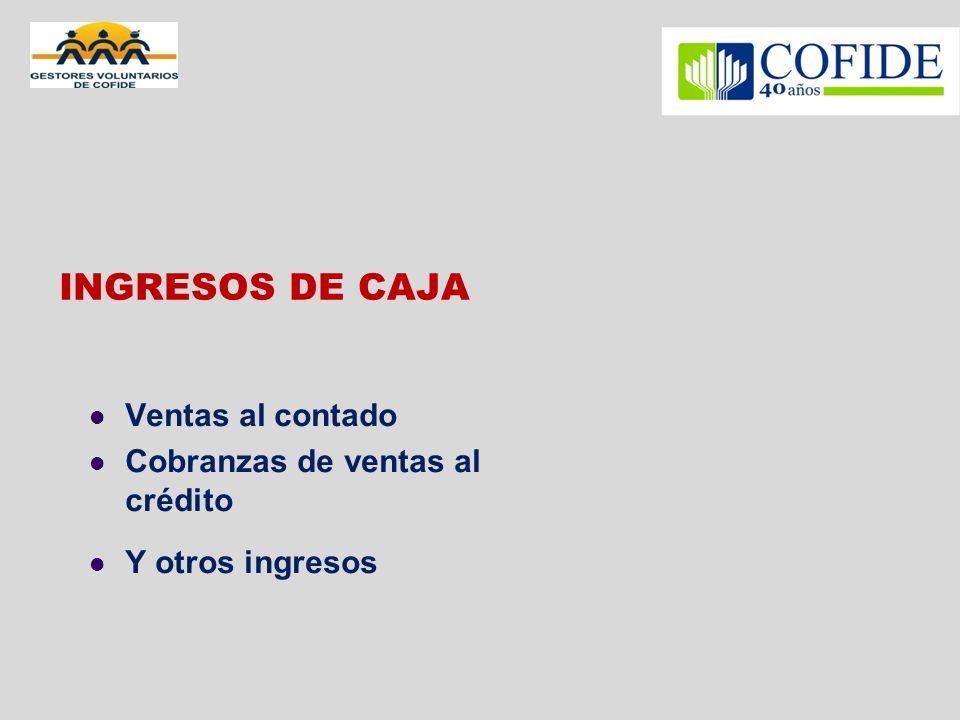 INGRESOS DE CAJA Ventas al contado Cobranzas de ventas al crédito Y otros ingresos