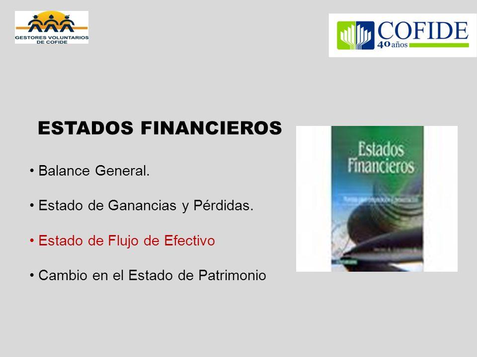 ESTADOS FINANCIEROS Balance General. Estado de Ganancias y Pérdidas. Estado de Flujo de Efectivo Cambio en el Estado de Patrimonio