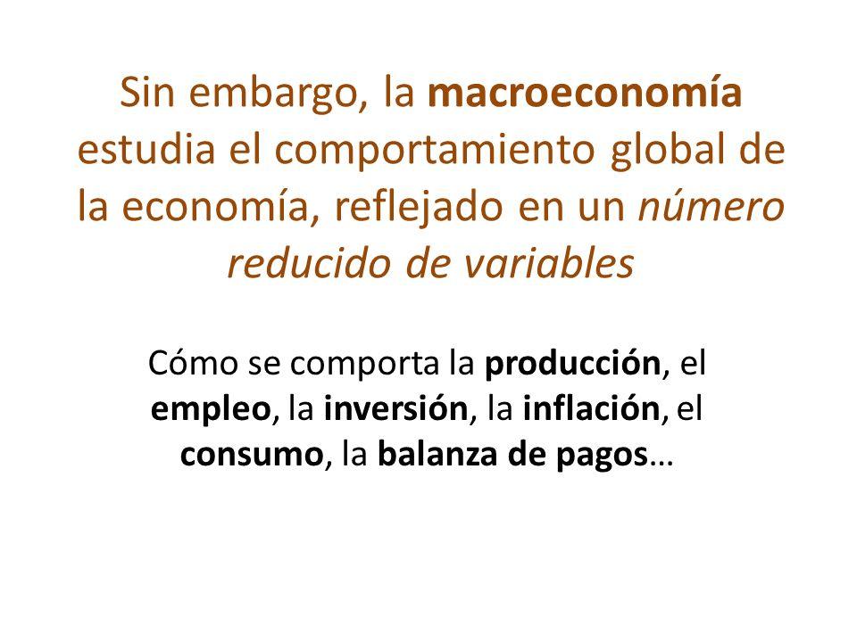 Sin embargo, la macroeconomía estudia el comportamiento global de la economía, reflejado en un número reducido de variables Cómo se comporta la produc