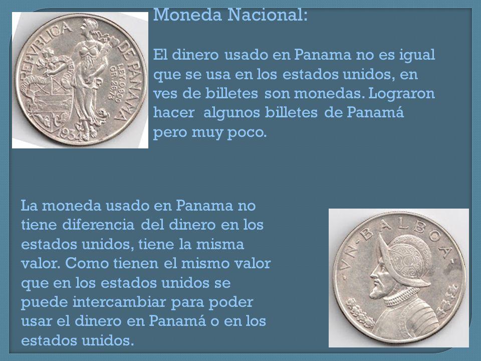 Moneda Nacional: El dinero usado en Panama no es igual que se usa en los estados unidos, en ves de billetes son monedas. Lograron hacer algunos billet
