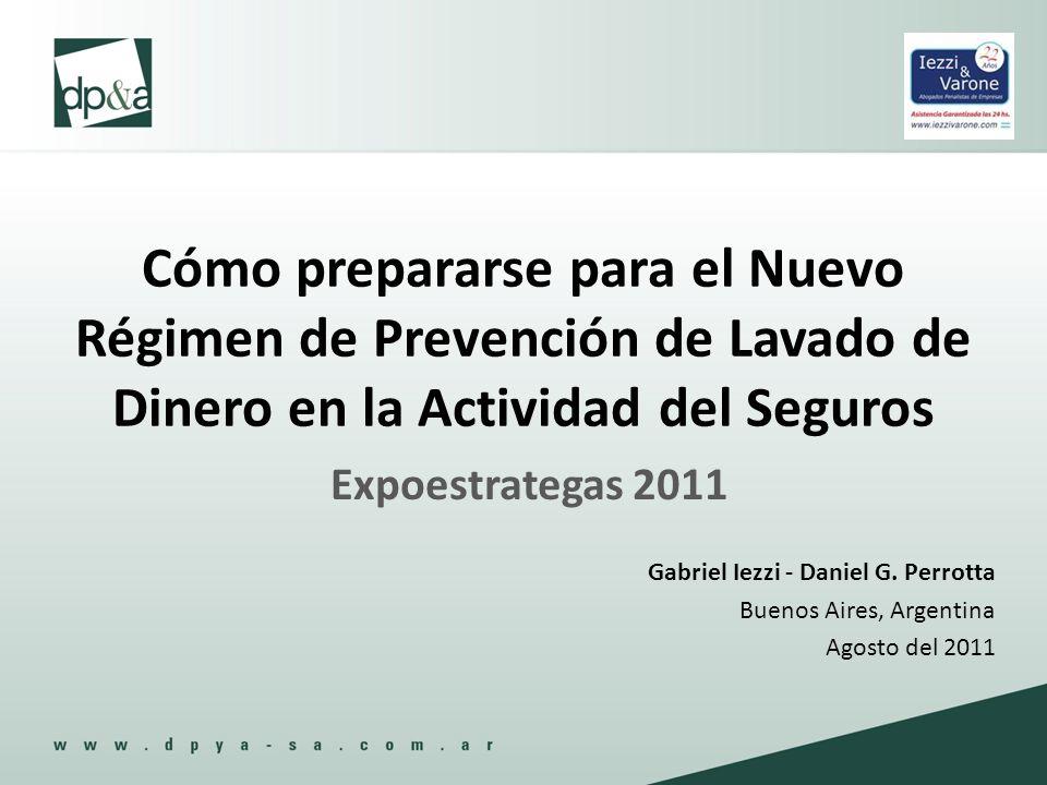 Cómo prepararse para el Nuevo Régimen de Prevención de Lavado de Dinero en la Actividad del Seguros Expoestrategas 2011 Gabriel Iezzi - Daniel G. Perr