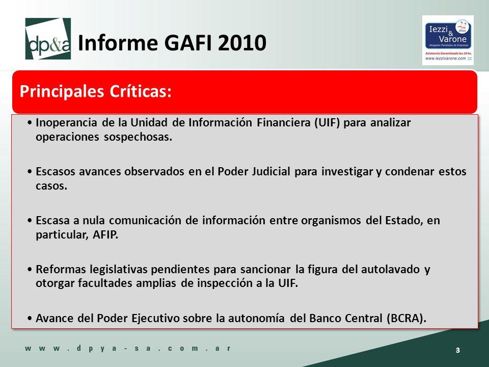 Informe GAFI 2010 Principales Críticas: Inoperancia de la Unidad de Información Financiera (UIF) para analizar operaciones sospechosas. Escasos avance