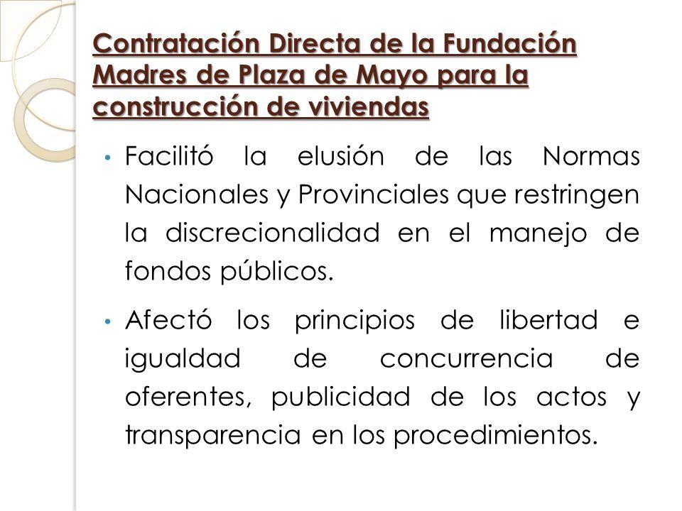 Contratación Directa de la Fundación Madres de Plaza de Mayo para la construcción de viviendas Facilitó la elusión de las Normas Nacionales y Provinci