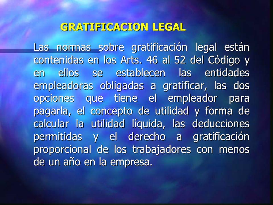 GRATIFICACION LEGAL Las normas sobre gratificación legal están contenidas en los Arts. 46 al 52 del Código y en ellos se establecen las entidades empl