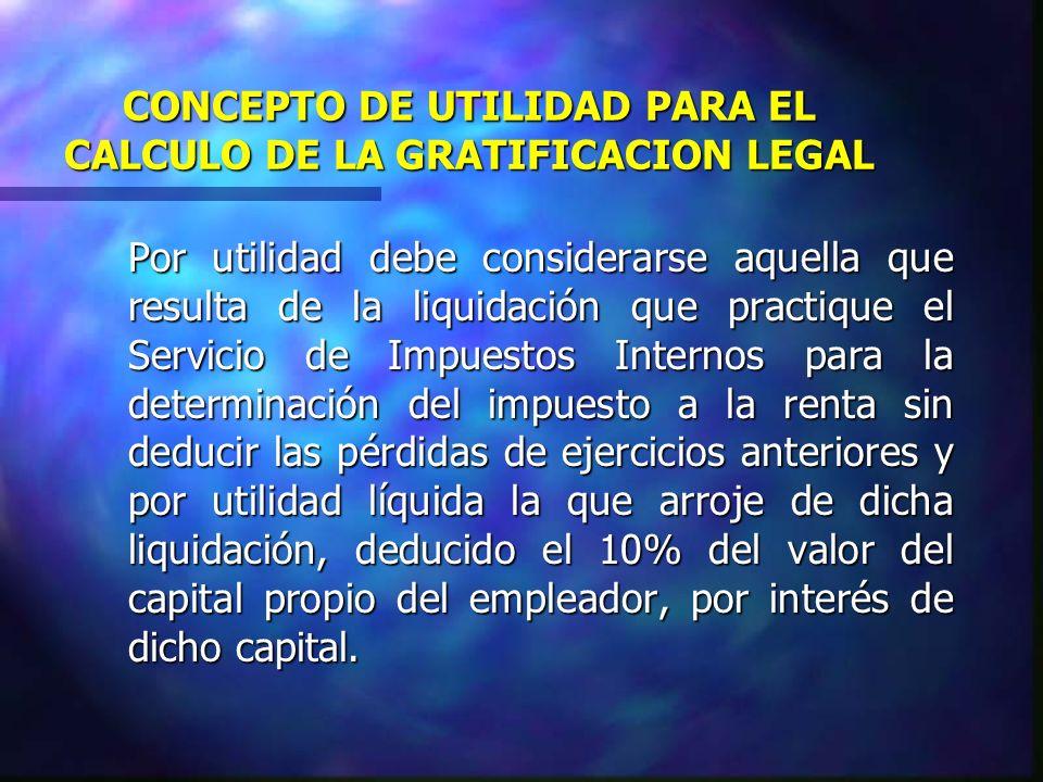 CONCEPTO DE UTILIDAD PARA EL CALCULO DE LA GRATIFICACION LEGAL Por utilidad debe considerarse aquella que resulta de la liquidación que practique el S