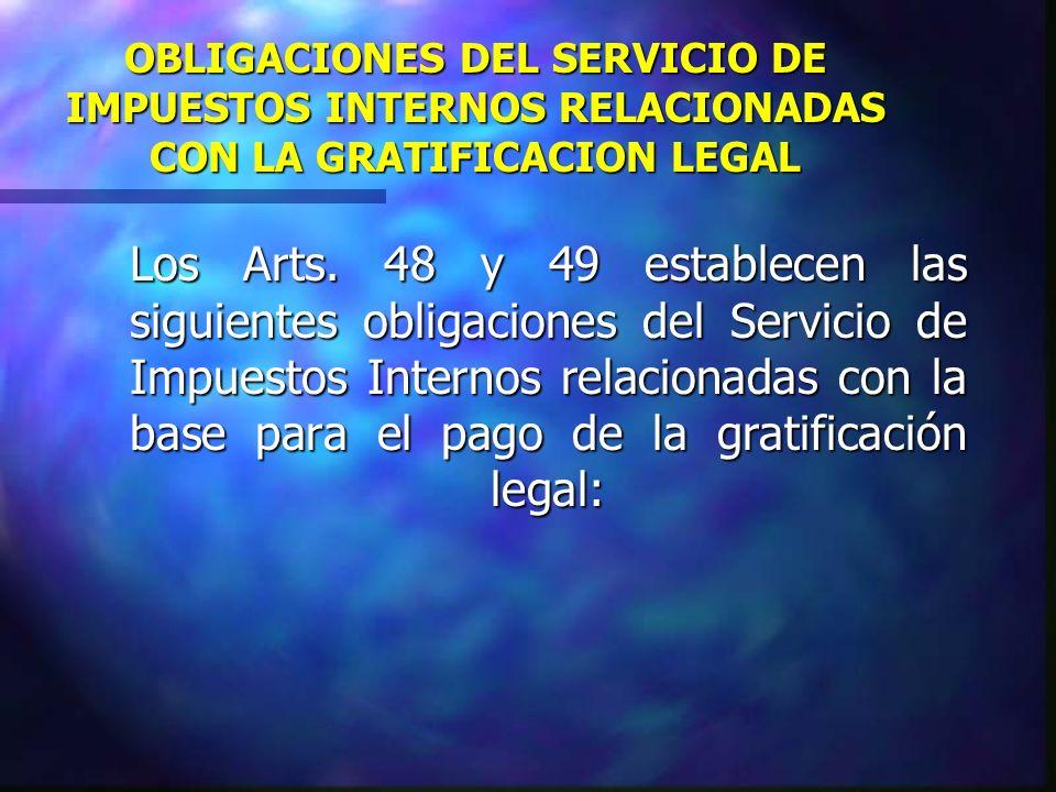 OBLIGACIONES DEL SERVICIO DE IMPUESTOS INTERNOS RELACIONADAS CON LA GRATIFICACION LEGAL Los Arts. 48 y 49 establecen las siguientes obligaciones del S