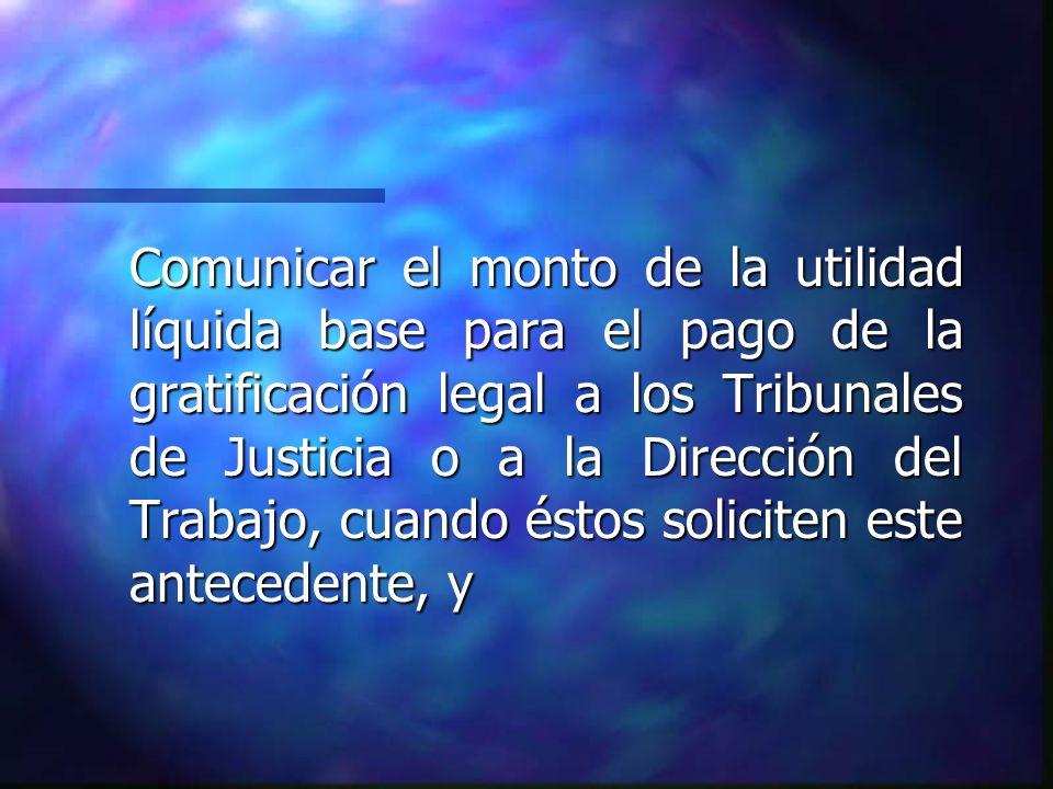 Comunicar el monto de la utilidad líquida base para el pago de la gratificación legal a los Tribunales de Justicia o a la Dirección del Trabajo, cuand