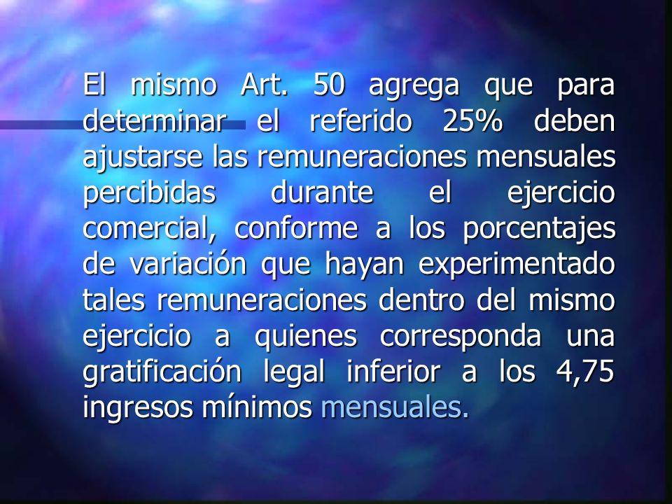 El mismo Art. 50 agrega que para determinar el referido 25% deben ajustarse las remuneraciones mensuales percibidas durante el ejercicio comercial, co