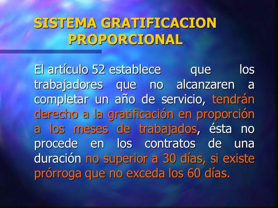 SISTEMA GRATIFICACION PROPORCIONAL El artículo 52 establece que los trabajadores que no alcanzaren a completar un año de servicio, tendrán derecho a l