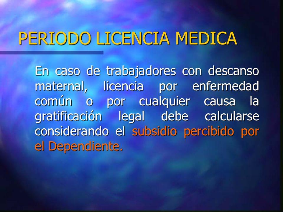 PERIODO LICENCIA MEDICA En caso de trabajadores con descanso maternal, licencia por enfermedad común o por cualquier causa la gratificación legal debe