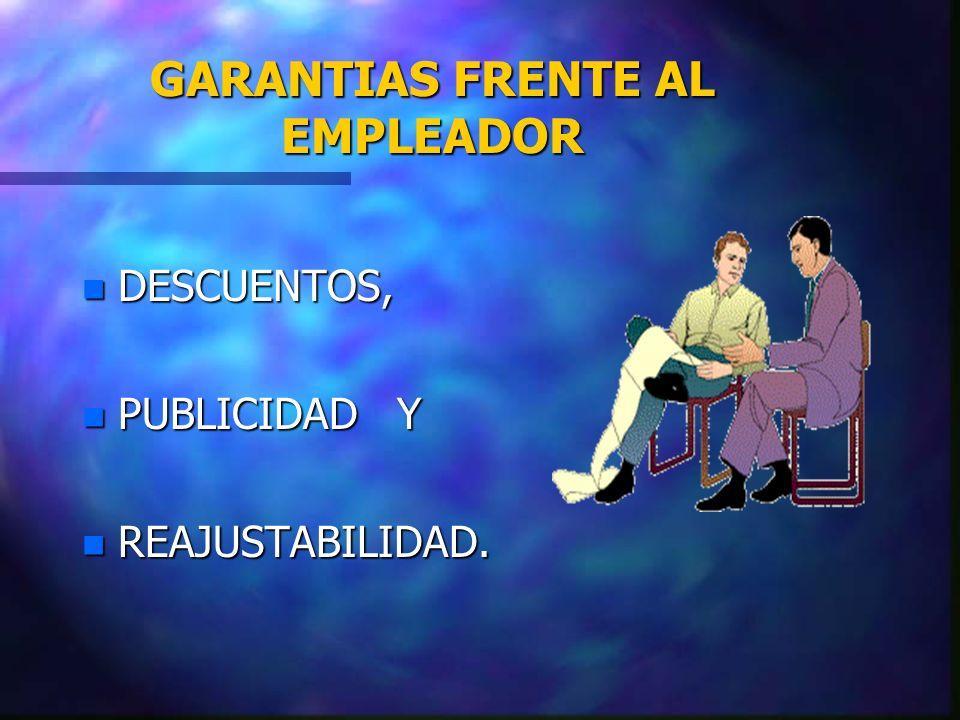 GARANTIAS FRENTE AL EMPLEADOR n DESCUENTOS, n PUBLICIDAD Y n REAJUSTABILIDAD.
