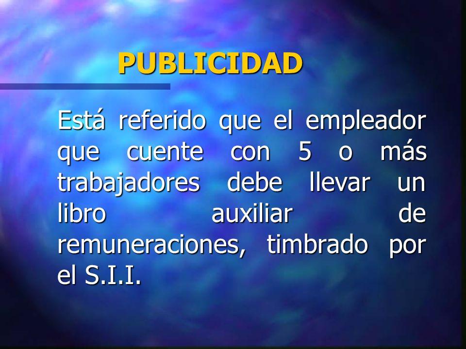 PUBLICIDAD Está referido que el empleador que cuente con 5 o más trabajadores debe llevar un libro auxiliar de remuneraciones, timbrado por el S.I.I.