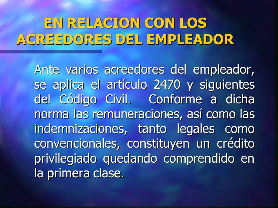 EN RELACION CON LOS ACREEDORES DEL EMPLEADOR Ante varios acreedores del empleador, se aplica el artículo 2470 y siguientes del Código Civil. Conforme