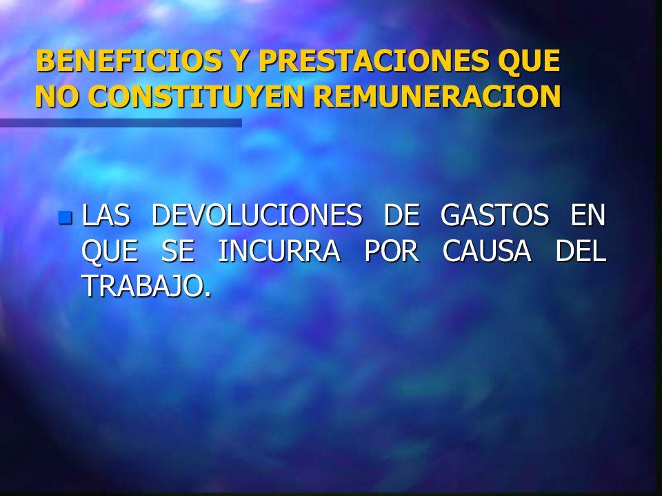 CATEGORIA DE REMUNERACIONES ARTICULO 42 : SON REMUNERACIONES LAS SIGUIENTES, NO SIGNIFICA UNA ENUMERACION TAXATIVA: n SUELDO.