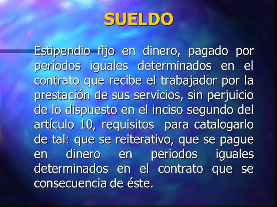 SUELDO Estipendio fijo en dinero, pagado por períodos iguales determinados en el contrato que recibe el trabajador por la prestación de sus servicios,