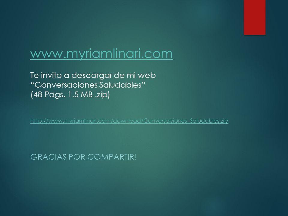 www.myriamlinari.com www.myriamlinari.com Te invito a descargar de mi web Conversaciones Saludables (48 Pags. 1.5 MB.zip) http://www.myriamlinari.com/