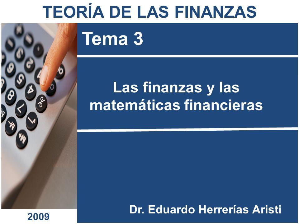 Las finanzas y las matemáticas financieras Tema 3 Dr. Eduardo Herrerías Aristi TEORÍA DE LAS FINANZAS 2009