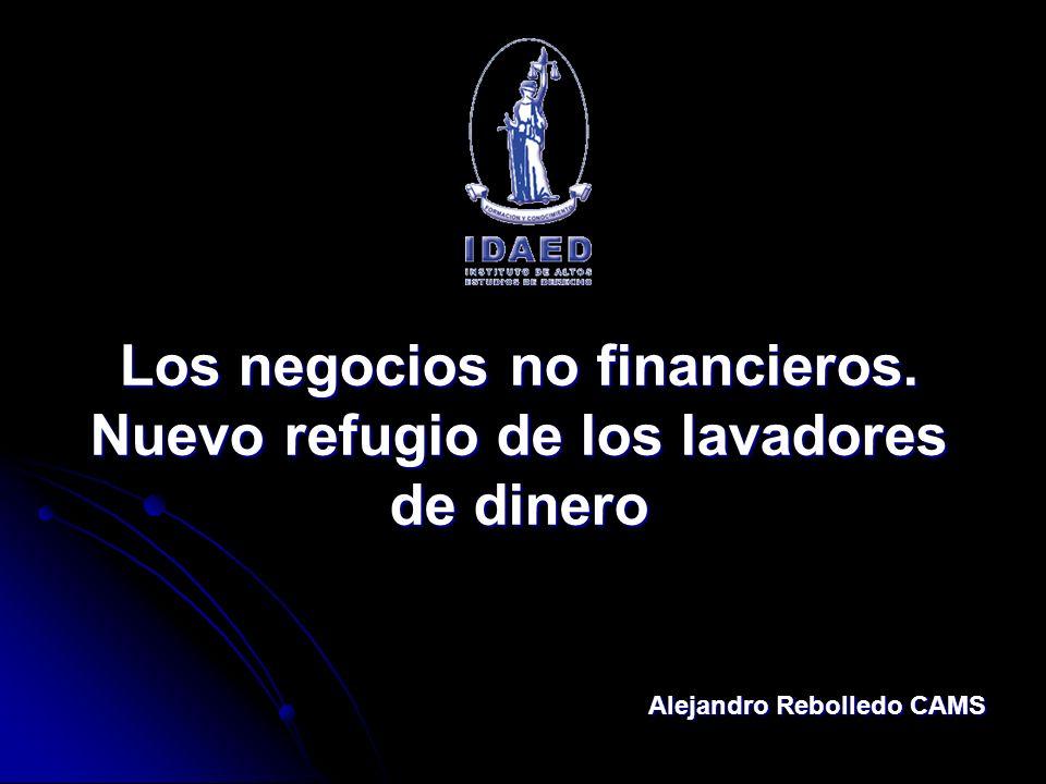 Los negocios no financieros. Nuevo refugio de los lavadores de dinero Alejandro Rebolledo CAMS