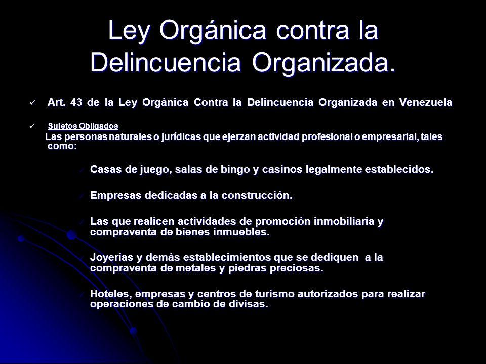 Ley Orgánica contra la Delincuencia Organizada. Art. 43 de la Ley Orgánica Contra la Delincuencia Organizada en Venezuela Art. 43 de la Ley Orgánica C